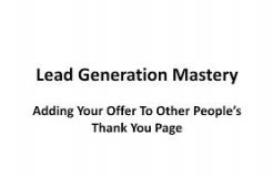 Lead Generation Mastery - Video 10 - Adding Your Offer to Other People